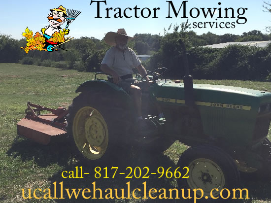 Tractor Mowing, Field Maintenance / U Call We Haul - call 817-202-9662